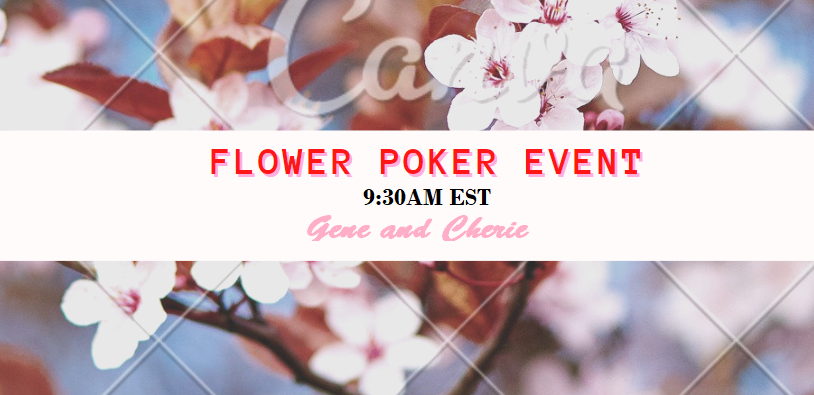 FLOWER POKER EVENT with GENE and CHERIE